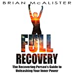 Full Recovery: The Recovering Person's Guide to Unleashing Your Inner Power | Brian McAlister