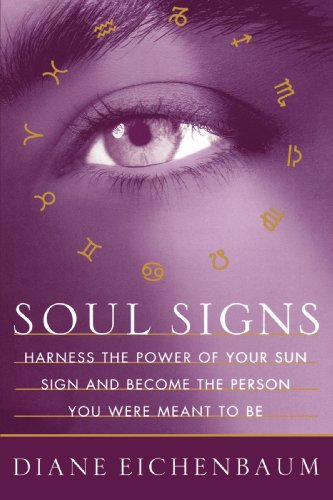 Soul Signs: Harness the Power of Your Sun Sign and Become the Person You Were Meant to Be by Diane Eichenbaum