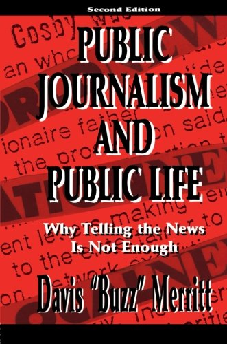 Public Journalism and Public Life: Why Telling the News Is Not Enough (Lea's Communication Series)