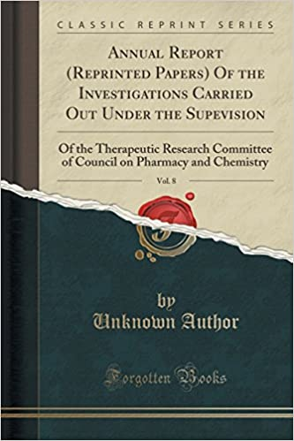 Annual Report (Reprinted Papers) Of the Investigations Carried Out Under the Supevision, Vol. 8: Of the Therapeutic Research Committee of Council on Pharmacy and Chemistry (Classic Reprint)