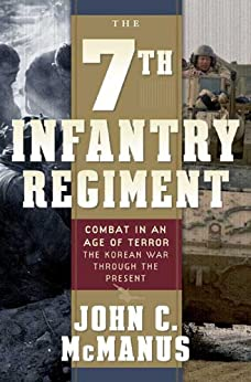 The 7th Infantry Regiment: Combat in an Age of Terror: The Korean War Through the Present by [McManus, John C.]
