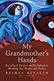 img - for My Grandmother's Hands: Racialized Trauma and the Pathway to Mending Our Hearts and Bodies book / textbook / text book
