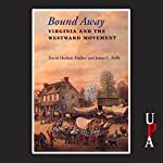Bound Away: Virginia and the Westward Movement | David Hackett Fischer,James C. Kelly