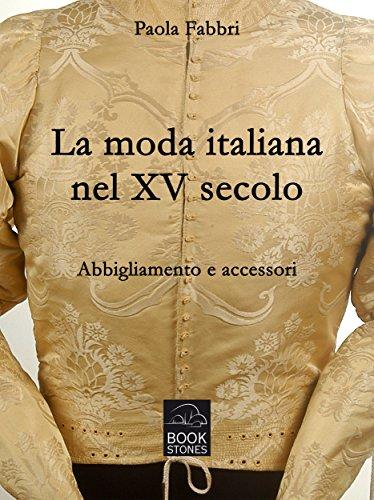 best website f6857 b4b78 La moda italiana nel XV secolo. Abbigliamento e accessori (Living History  Vol. 3) (Italian Edition)