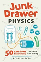 Junk Drawer Physics: 50 Awesome Experiments That Don't Cost a Thing (Junk Drawer Science) Paperback