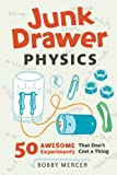 Junk Drawer Physics: 50 Awesome Experiments That Don't Cost a Thing (Junk Drawer Science)