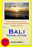 Bali Travel Guide: Sightseeing, Hotel, Restaurant & Shopping Highlights (Illustrated)