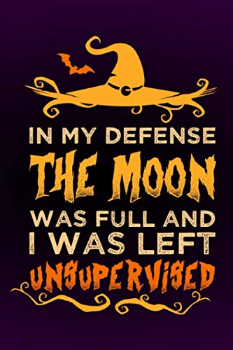 In my defense the moon was full and I was left unsupervised: Notebook I Bullet Diary I Journal I Diary I 124 blank pages  with table of contents I Halloween ()