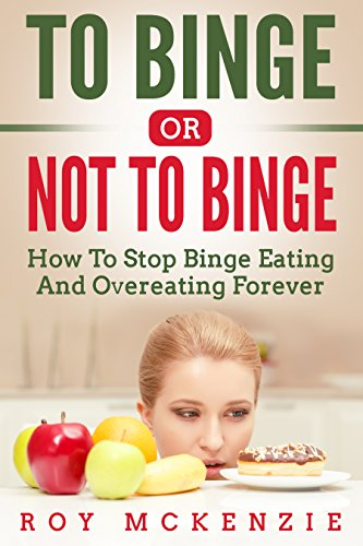 To Binge Or Not To Binge: How To Stop Binge Eating And Over Eating Forever | Sticking To A Healthy Food Plan