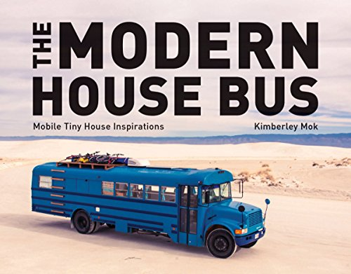 The Modern House Bus: Mobile Tiny House Inspirations ()