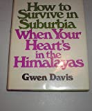 How to Survive in Suburbia When Your Heart's in the Himalayas, Gwen Davis, 0671224042
