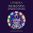Chakra Awakening: Guided Meditation to Heal Your Body and Increase Energy with Chakra Balancing, Chakra Healing, Reiki Healing and Guided Imagery Hörbuch von Sarah Rowland Gesprochen von: Gina Rogers