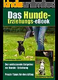 Hundeerziehung Praxis-Tipps, der umfassende Ratgeber zur Hunde-Erziehung