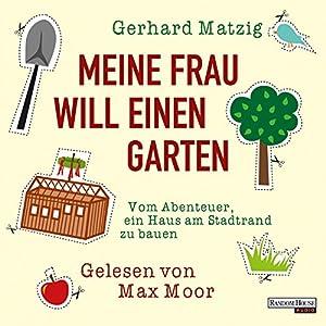 Meine Frau will einen Garten. Vom Abenteuer, ein Haus am Stadtrand zu bauen Hörbuch