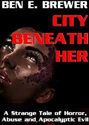 The City Beneath Her: A Strange Story of Horror, Abuse and Apocalyptic Evil
