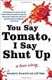 You Say Tomato, I Say Shut Up, Jeff Kahn and Annabelle Gurwitch, 030746377X