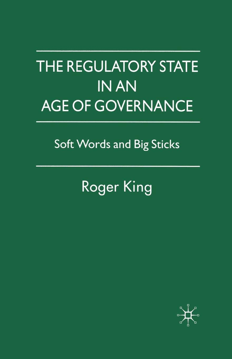 The Regulatory State in an Age of Governance: Soft Words and Big Sticks