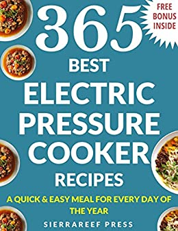 PRESSURE COOKER RECIPES: 365 Electric Pressure Cooker Recipes (pressure cooker recipes for electric pressure cookers, pressure cooker, pressure cooker recipes, electric pressure co