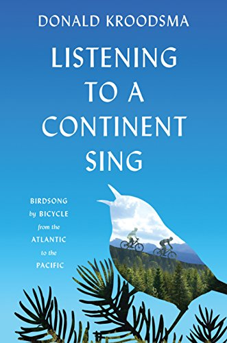 Listening to a Continent Sing: Birdsong by Bicycle from the Atlantic to the Pacific cover