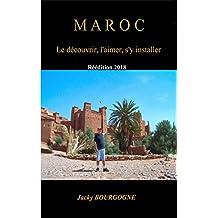 Maroc Le découvrir, l'aimer, s'y installer (French Edition)