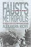 Faust's Metropolis : A History of Berlin