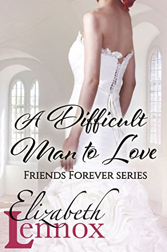A Difficult Man to Love (Friends Forever Book 1)