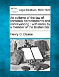 An epitome of the law of corporeal hereditaments and conveyancing : with notes by a member of the Boston Bar, Henry C. Deane, 1240092148