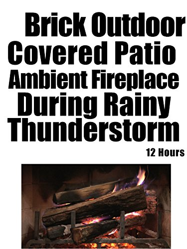 Brick Outdoor Covered Patio ambient Fireplace during Rainy Thunderstorm 12 hours (Brick Patio Covered)