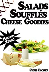 Light Salads, Vegetable Soufflés And Cheese Goodies For Vibrant Health, Weight Loss and More Energy (English Edition)