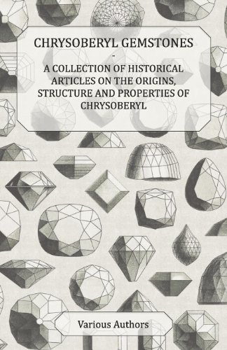 Chrysoberyl Gemstones - A Collection of Historical Articles on the Origins, Structure and Properties of Chrysoberyl