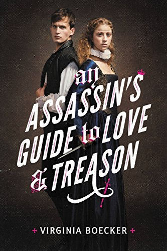 An Assassin's Guide to Love and Treason by [Boecker, Virginia]