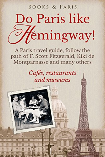 Do Paris like Hemingway!: A Paris travel guide, follow the path of F. Scott Fitzgerald, Kiki de Montparnasse and many others, cafés, restaurants and museums (The Fabulous Collectio