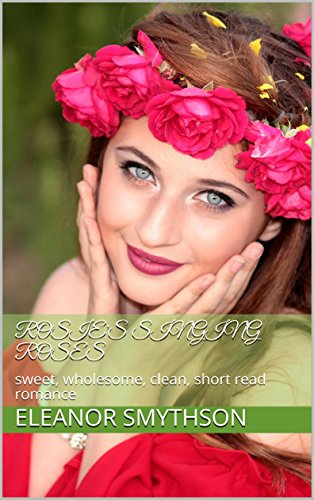 rosies-singing-roses-sweet-wholesome-clean-short-read-romance-love-music-england-book-5