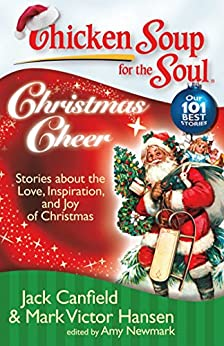 Chicken Soup for the Soul: Christmas Cheer: Stories about the Love, Inspiration, and Joy of Christmas by [Canfield, Jack, Hansen, Mark Victor, Newmark, Amy]