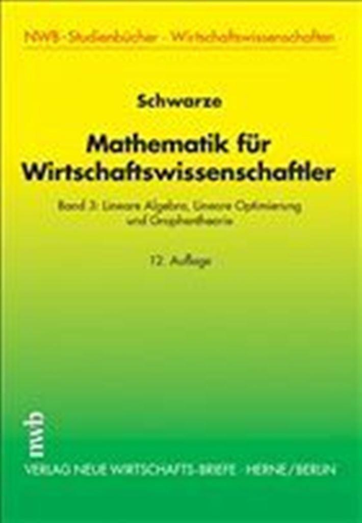 Mathematik für Wirtschaftswissenschaftler 3: Lineare Algebra, Lineare Optimierung und Graphentheorie: Bd 3