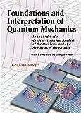 Foundations and Interpretation of Quantum Mechanics, Gennaro Auletta, 9810240392