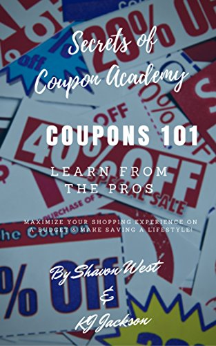 Secrets of Coupon Academy: Everything you need to know about shopping with coupons (Everything Coupons For)
