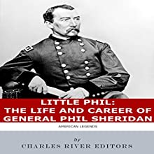 Little Phil: The Life and Career of General Philip Sheridan Audiobook by Charles River Editors Narrated by Scott Clem