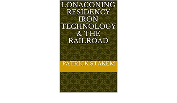 Lonaconing Residency Iron Technology & the Railroad (Trains Book 6)