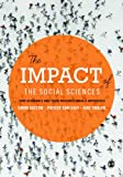 The Impact of the Social Sciences : How Academics and Their Research Make a Difference, Dunleavy, Patrick and Bastow, Simon, 1446275108