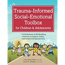 Trauma-Informed Social-Emotional Toolbox for Children & Adolescents: 116 Worksheets & Skill-Building Exercises to Support Safety, Connection & Empowerment