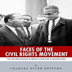 Faces of the Civil Rights Movement: The Lives and Legacies of Martin Luther King Jr. and Malcolm X