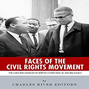 Faces of the Civil Rights Movement: The Lives and Legacies of Martin Luther King Jr. and Malcolm X Audiobook