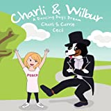 Charli and Wilbur a Dancing Dog's Dream, Carrie Gerlach Cecil and charli cecil, 0615620817