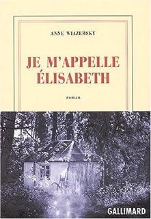 Je m'appelle Elisabeth : roman, Wiazemsky, Anne