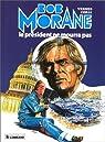 Bob Morane - Le Lombard, tome 13 : Le Président ne mourra pas par Vernes