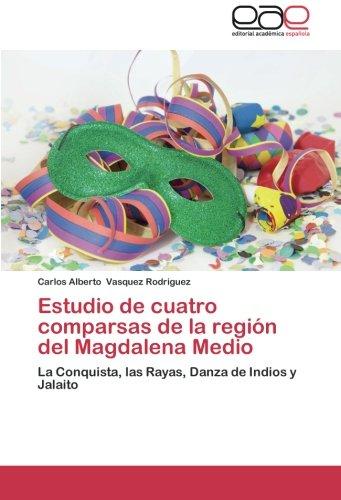 Estudio de cuatro comparsas de la región del Magdalena Medio: La Conquista, las Rayas, Danza de Indios y Jalaito (Spanish Edition)