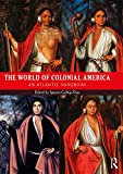 The World of Colonial America: An Atlantic Handbook (Routledge Worlds) offers