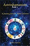 1: Astroshamanism: A Journey into the Inner Universe