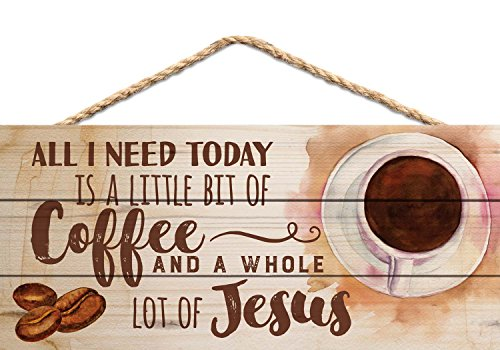 - P. Graham Dunn All I Need Today is Coffee and Jesus 5 x 10 Wood Plank Design Hanging Sign